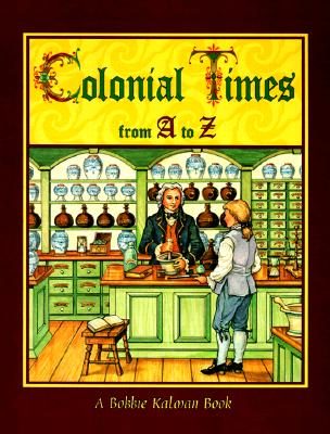Colonial Times from A to Z By Kalman, Bobbie